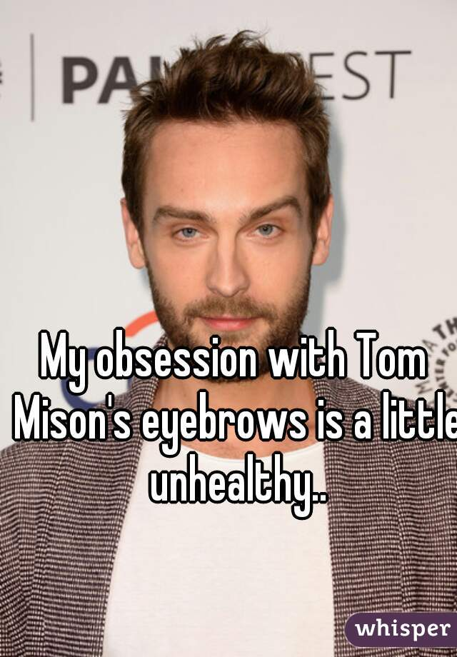 My obsession with Tom Mison's eyebrows is a little unhealthy..