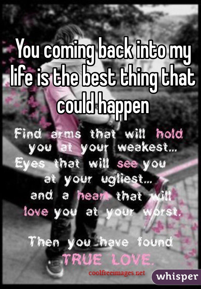 You coming back into my life is the best thing that could happen