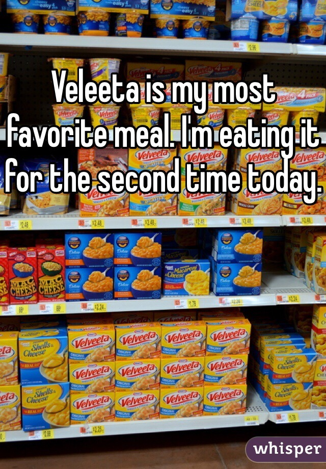Veleeta is my most favorite meal. I'm eating it for the second time today.