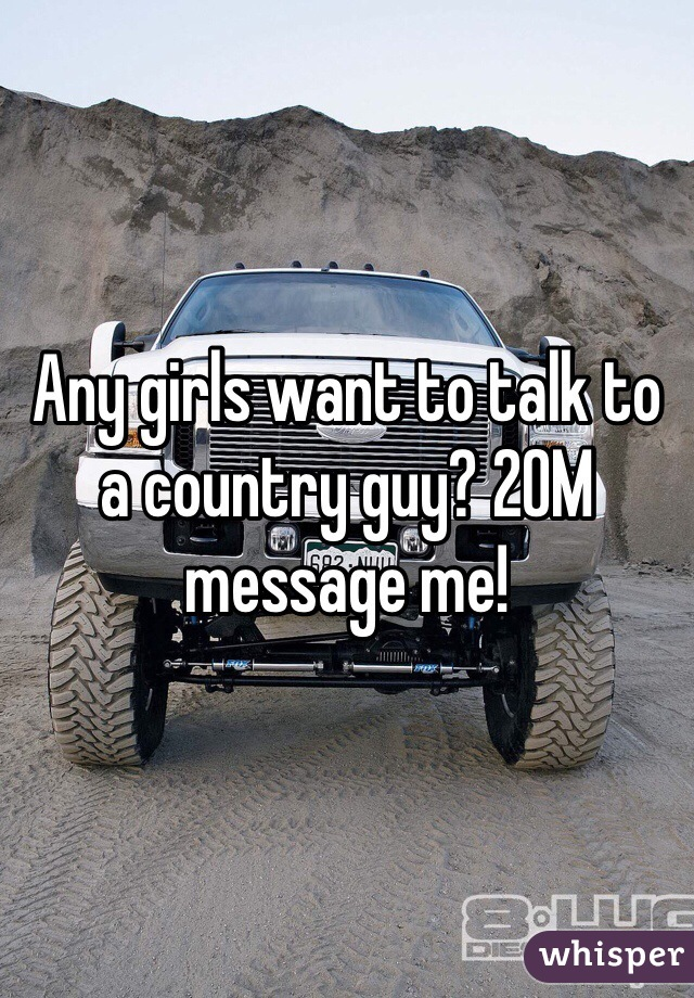 Any girls want to talk to a country guy? 20M message me!
