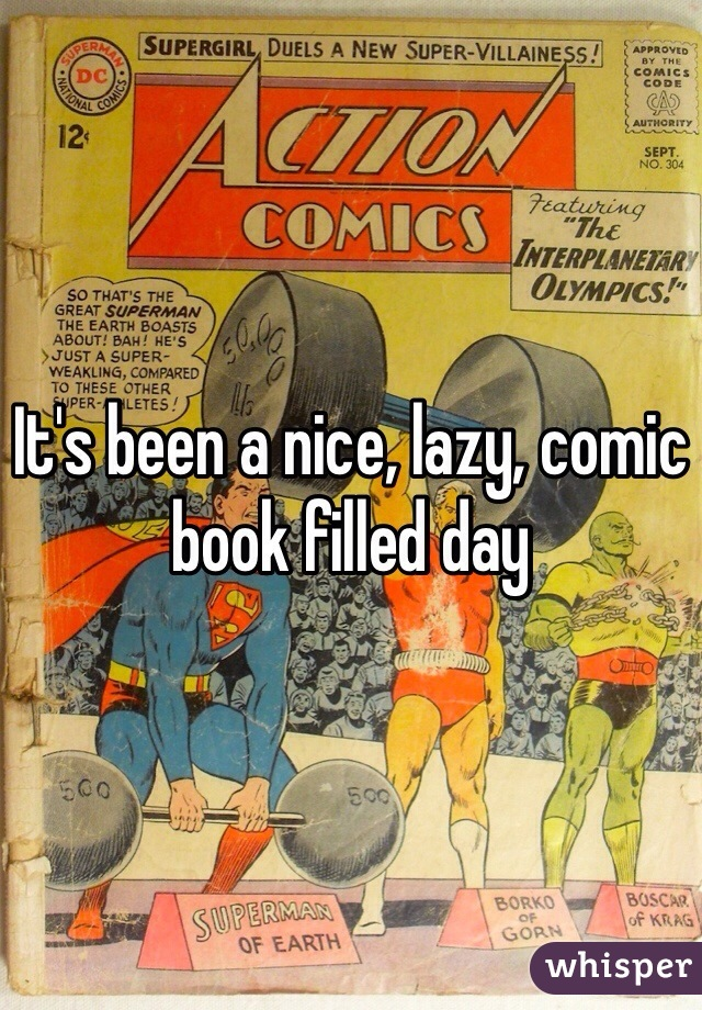 It's been a nice, lazy, comic book filled day