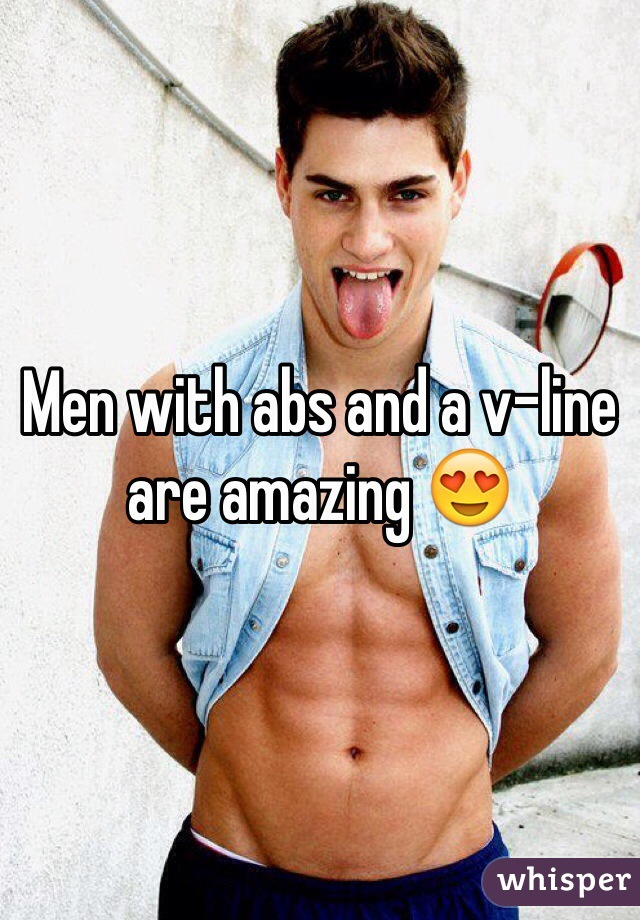 Men with abs and a v-line are amazing 😍