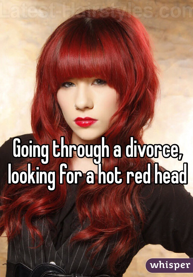 Going through a divorce, looking for a hot red head