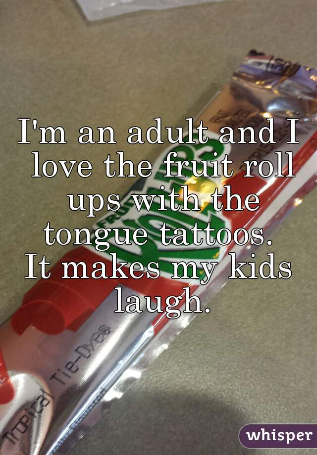 I'm an adult and I love the fruit roll ups with the tongue tattoos.  It makes my kids laugh.