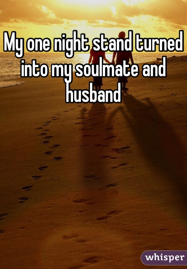 My one night stand turned into my soulmate and husband