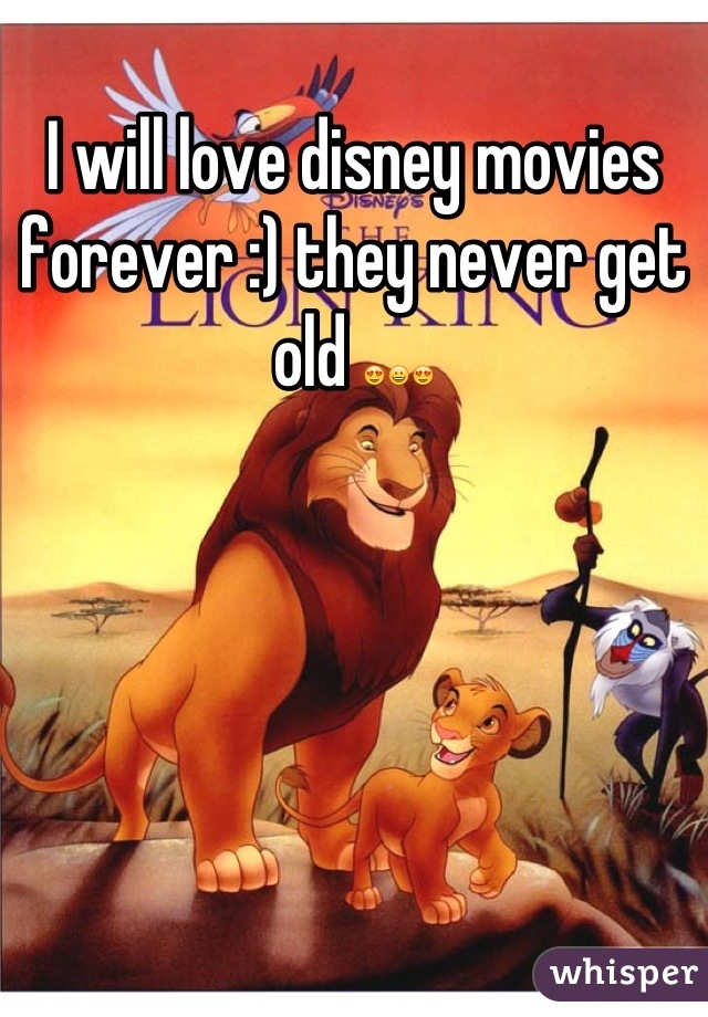 I will love disney movies forever :) they never get old 😍😀😍