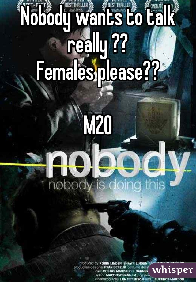 Nobody wants to talk really ??  Females please??   M20
