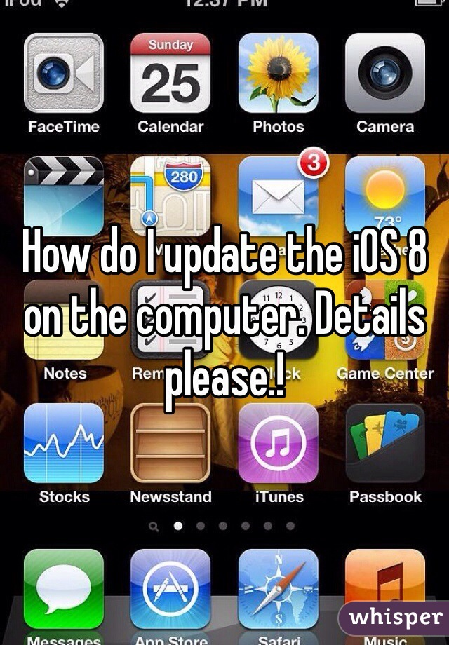 How do I update the iOS 8 on the computer. Details please.!