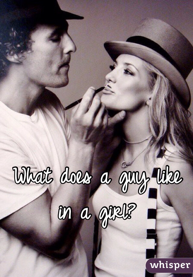 What does a guy like in a girl?