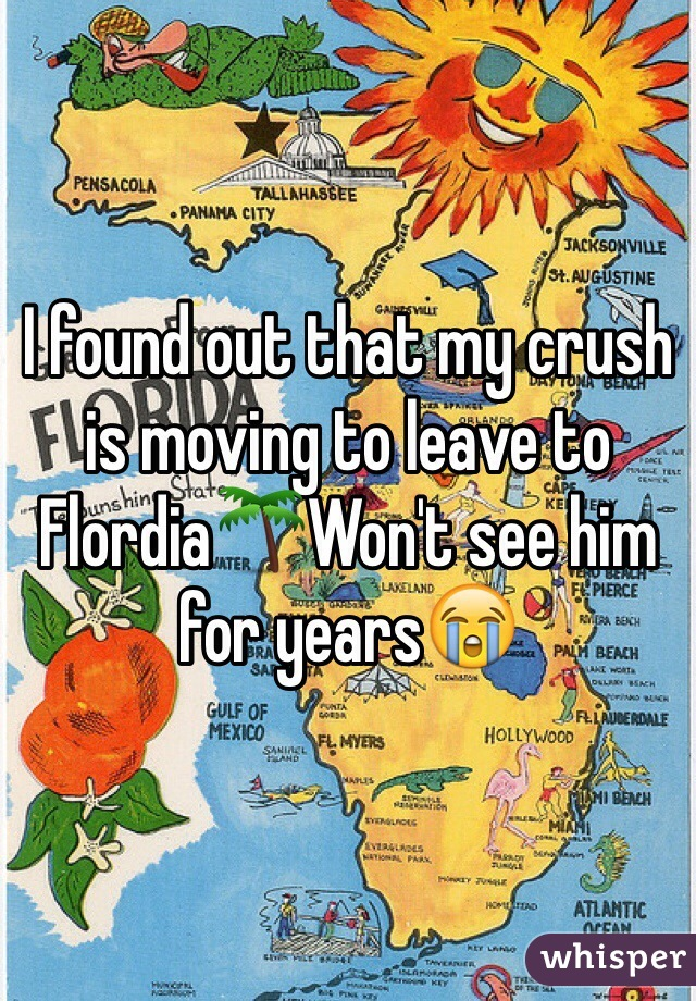I found out that my crush is moving to leave to Flordia🌴Won't see him for years😭