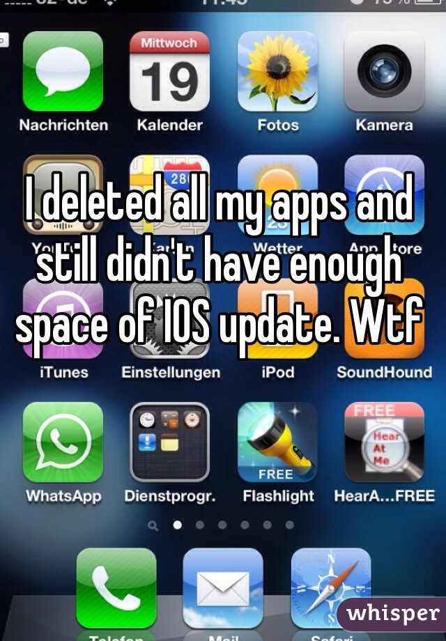 I deleted all my apps and still didn't have enough space of IOS update. Wtf