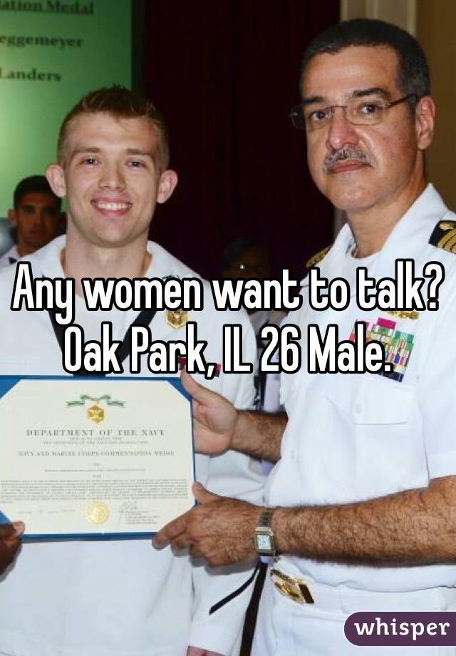 Any women want to talk? Oak Park, IL 26 Male.