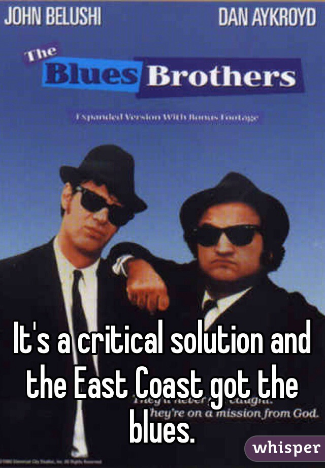 It's a critical solution and the East Coast got the blues.