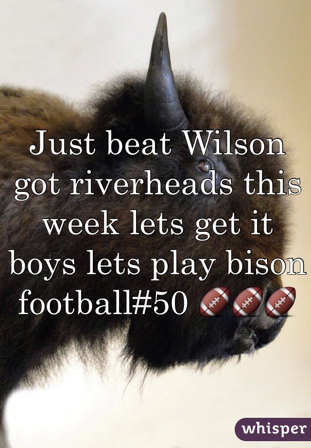 Just beat Wilson got riverheads this week lets get it boys lets play bison football#50 🏈🏈🏈