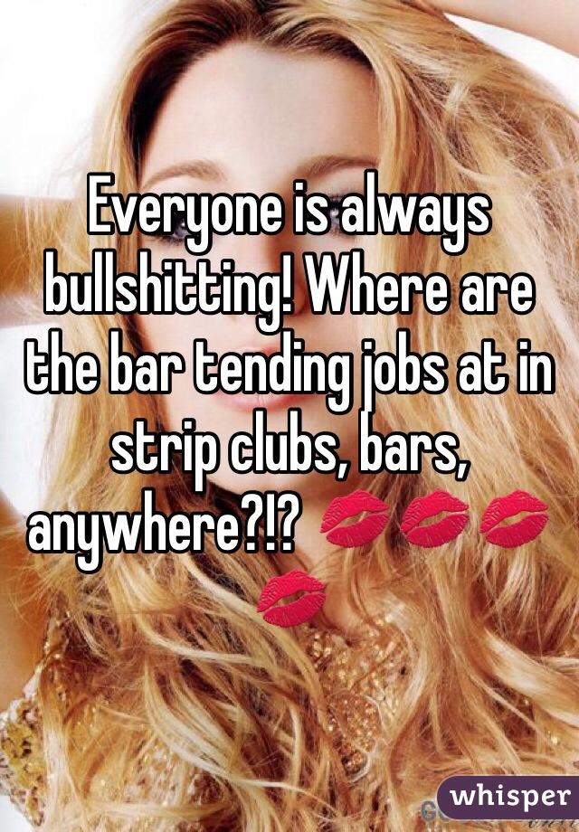 Everyone is always bullshitting! Where are the bar tending jobs at in strip clubs, bars, anywhere?!? 💋💋💋💋