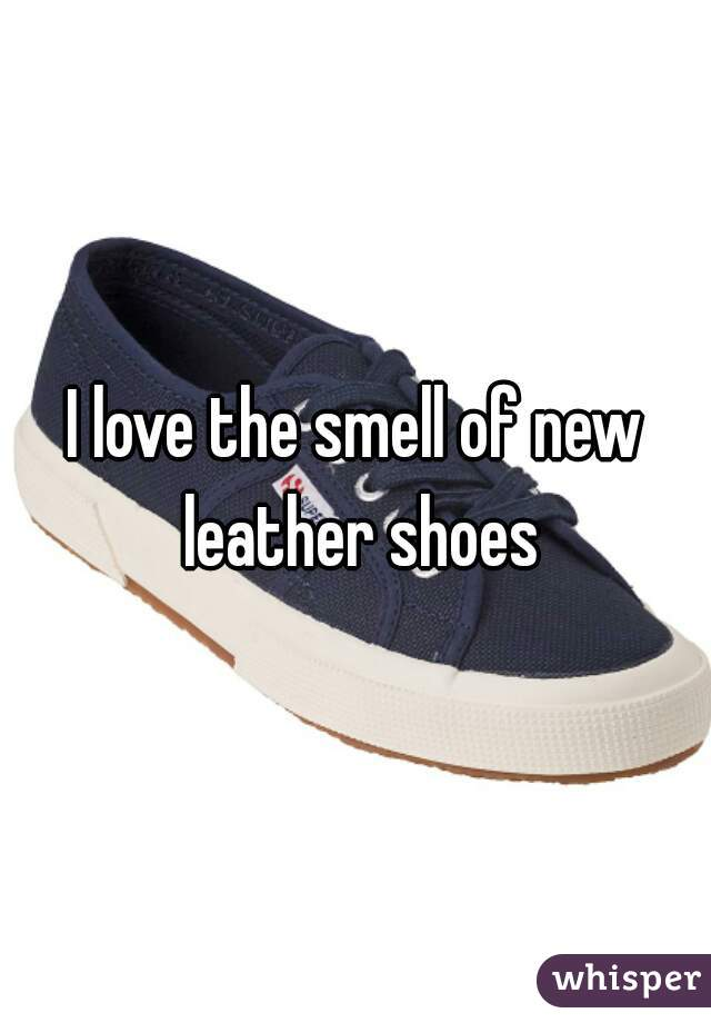 I love the smell of new leather shoes