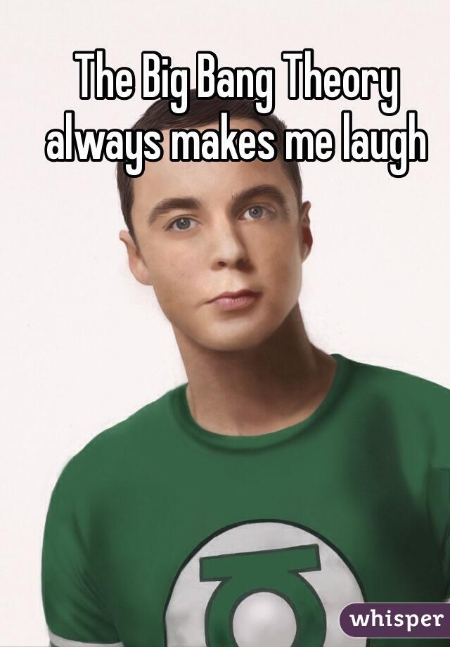 The Big Bang Theory always makes me laugh
