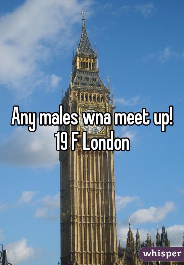 Any males wna meet up! 19 F London
