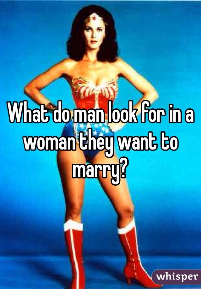 What do man look for in a woman they want to marry?