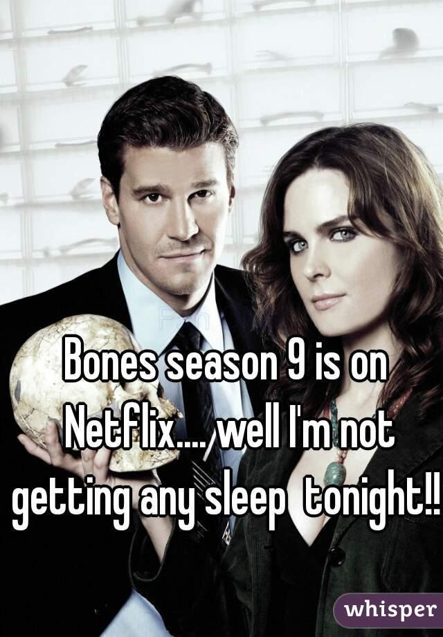 Bones season 9 is on Netflix.... well I'm not getting any sleep  tonight!!