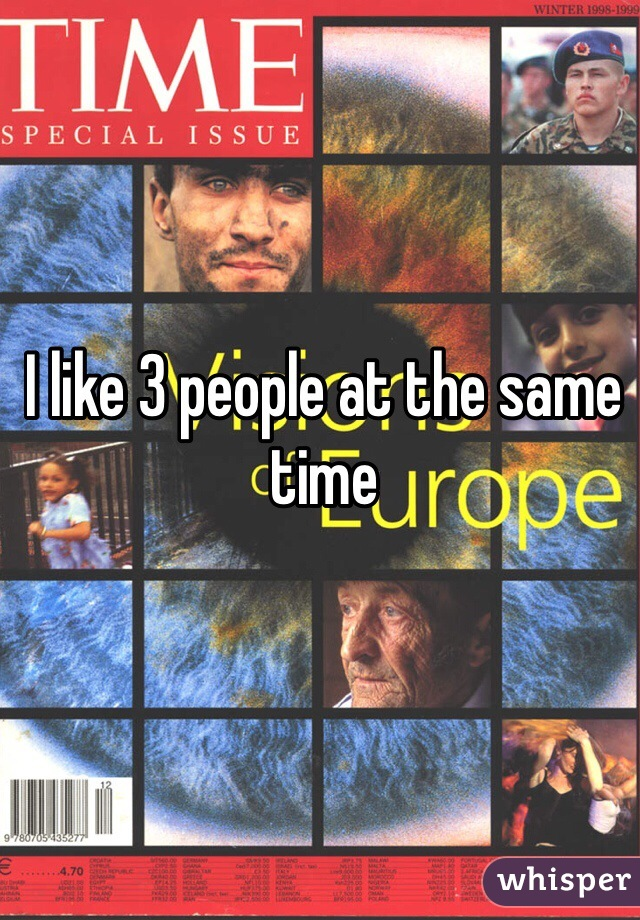 I like 3 people at the same time
