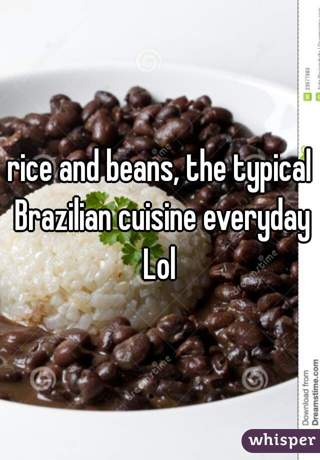 rice and beans, the typical Brazilian cuisine everyday Lol