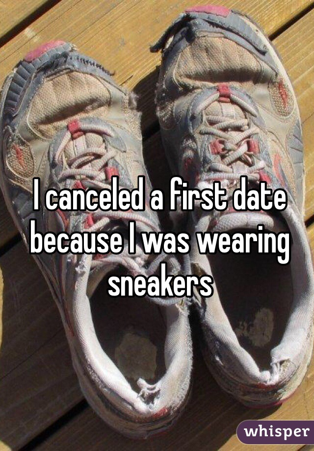 I canceled a first date because I was wearing sneakers