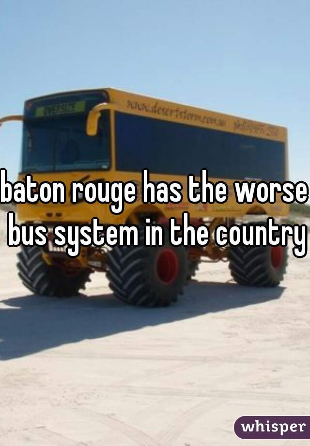 baton rouge has the worse bus system in the country