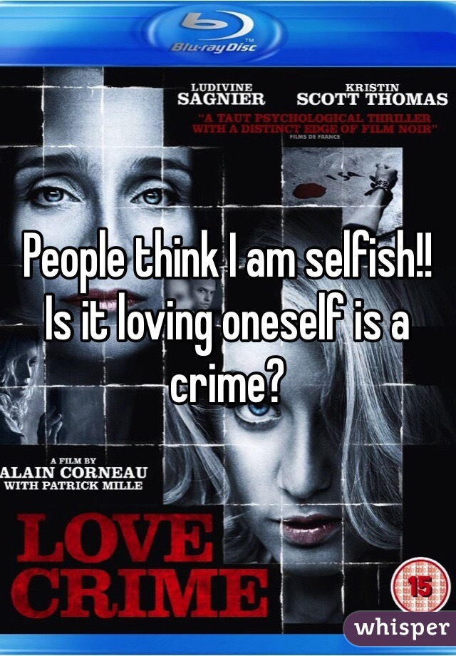 People think I am selfish!! Is it loving oneself is a crime?