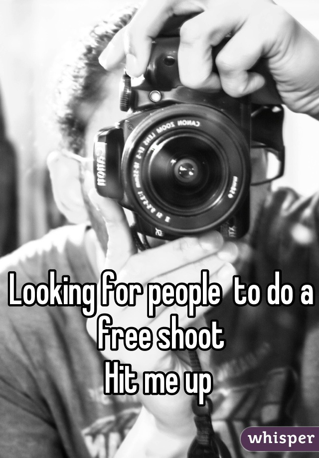 Looking for people  to do a free shoot  Hit me up