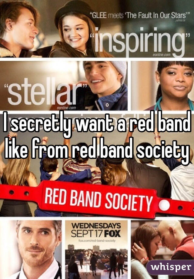 I secretly want a red band like from red band society