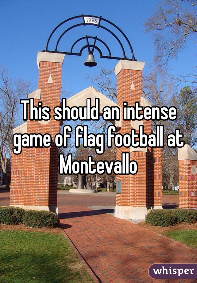This should an intense game of flag football at Montevallo