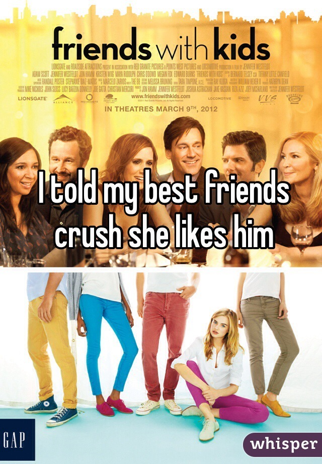 I told my best friends crush she likes him