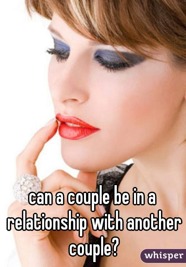 can a couple be in a relationship with another couple?