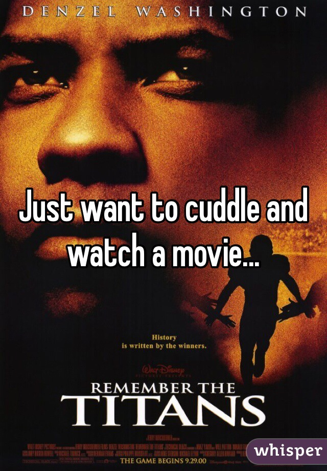 Just want to cuddle and watch a movie...