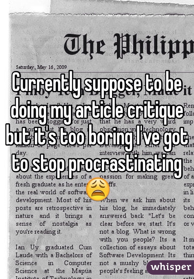 Currently suppose to be doing my article critique but it's too boring I've got to stop procrastinating 😩