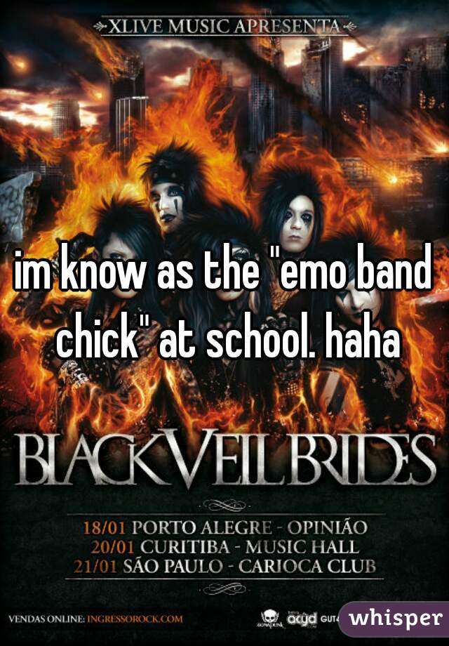 """im know as the """"emo band chick"""" at school. haha"""