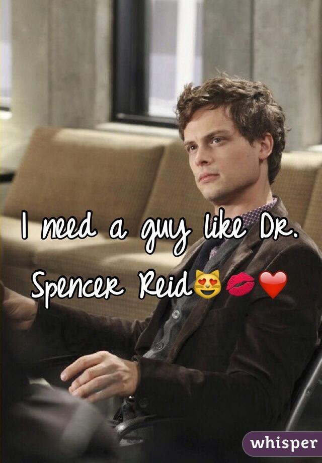 I need a guy like Dr. Spencer Reid😻💋❤️