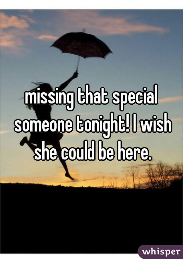 missing that special someone tonight! I wish she could be here.