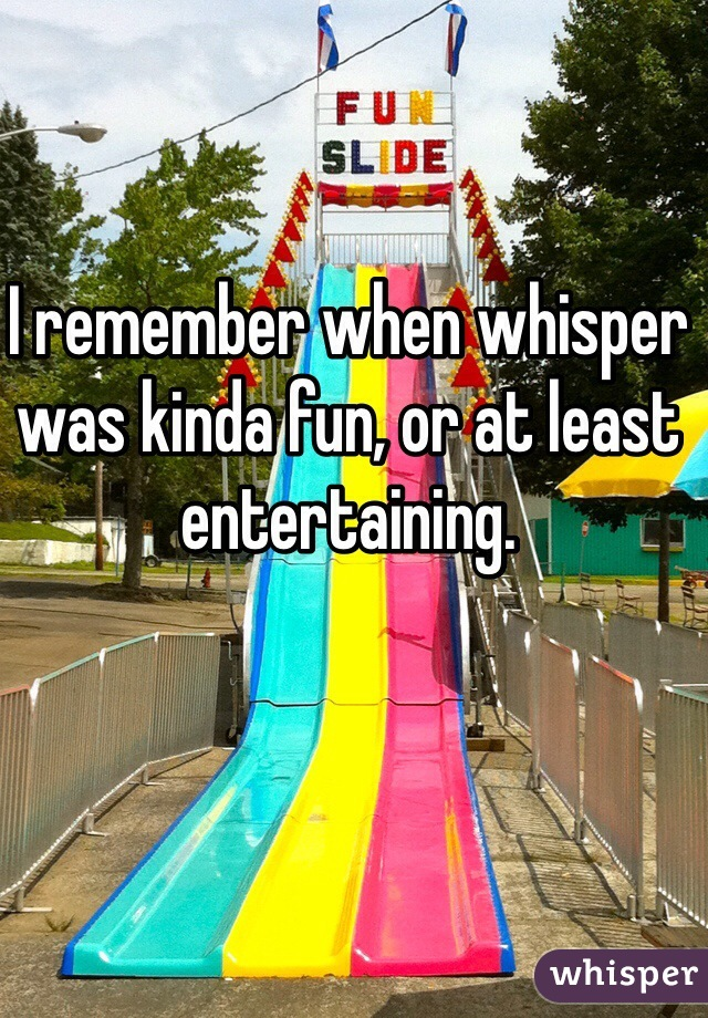 I remember when whisper was kinda fun, or at least entertaining.