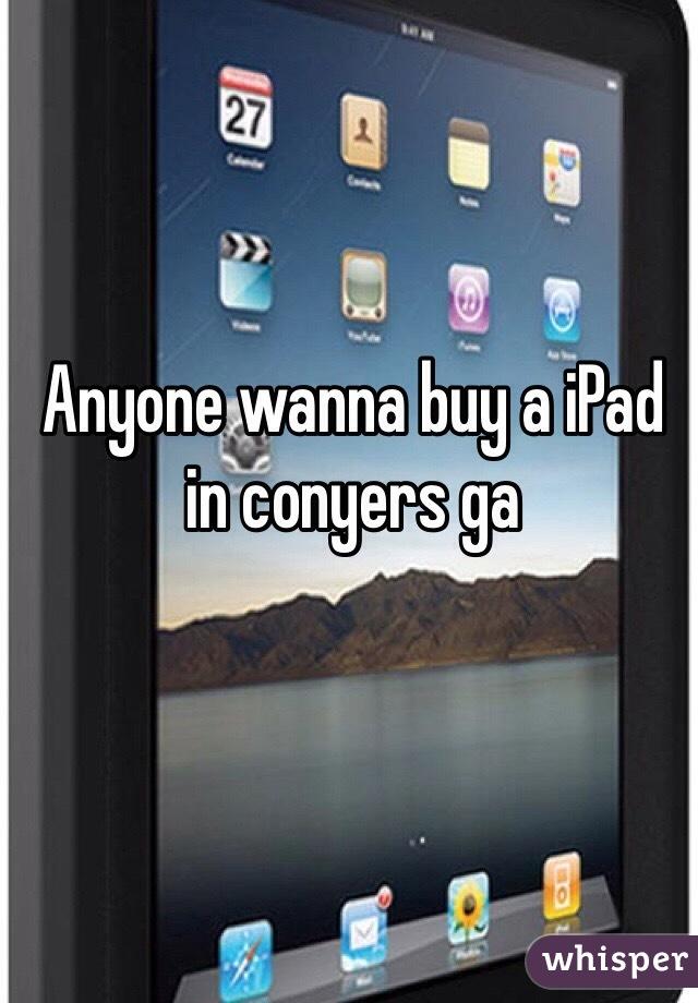 Anyone wanna buy a iPad in conyers ga