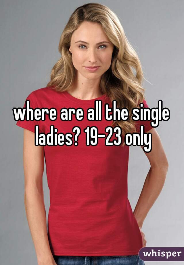 where are all the single ladies? 19-23 only