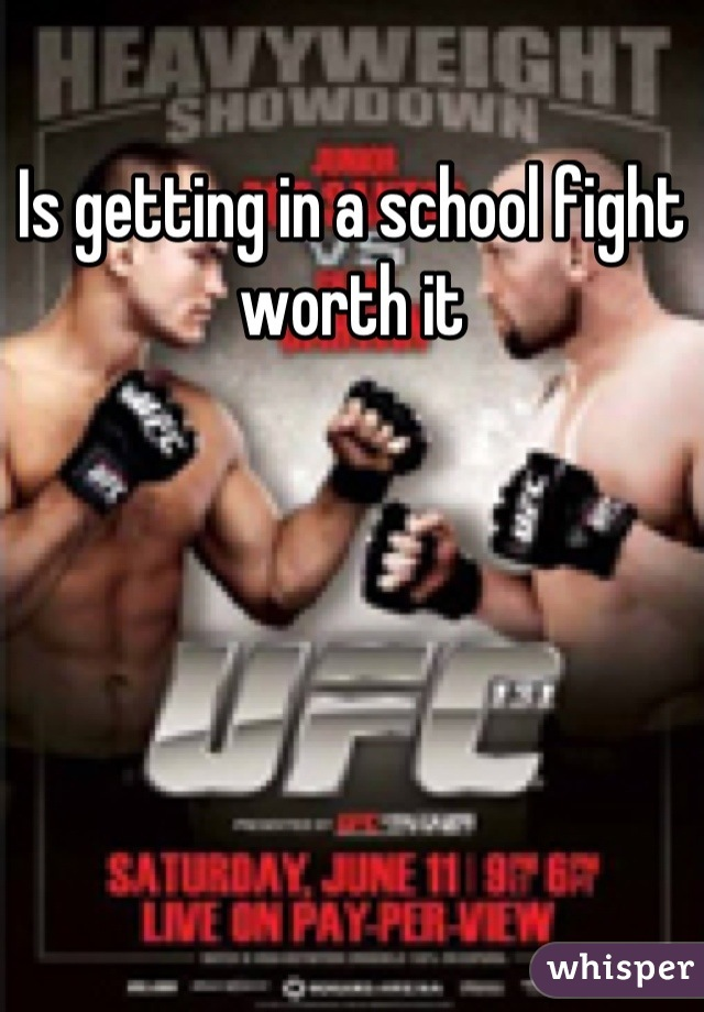 Is getting in a school fight worth it