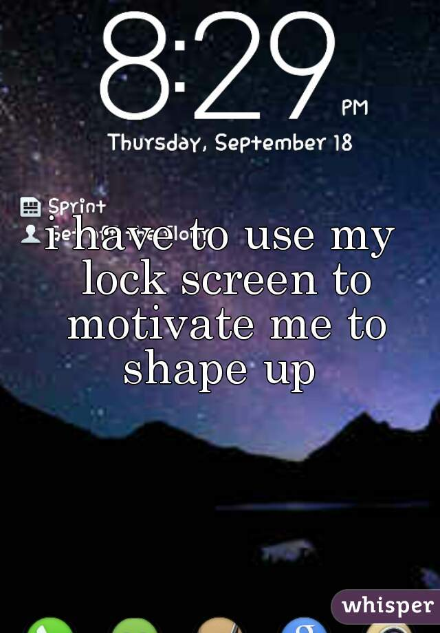 i have to use my lock screen to motivate me to shape up