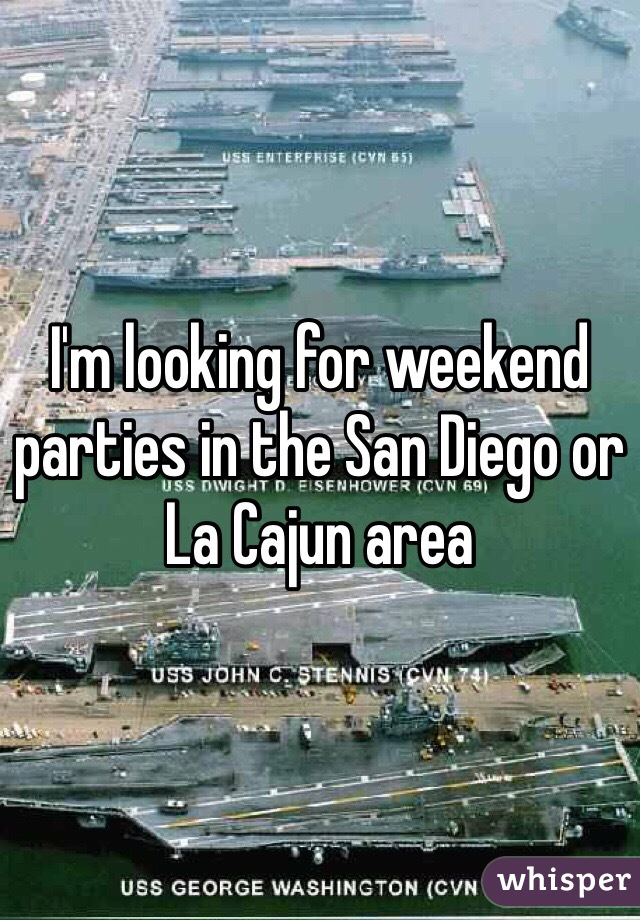 I'm looking for weekend parties in the San Diego or La Cajun area