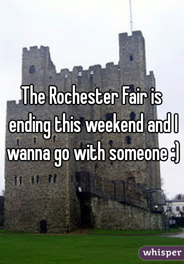 The Rochester Fair is ending this weekend and I wanna go with someone :)
