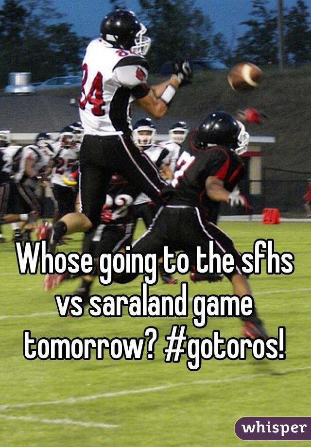 Whose going to the sfhs vs saraland game tomorrow? #gotoros!