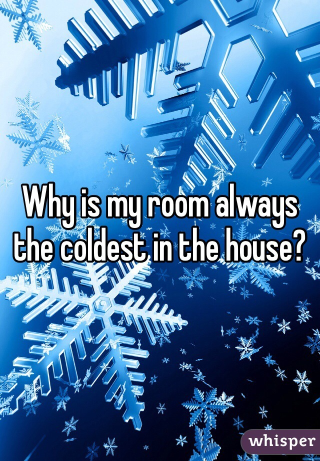 Why is my room always the coldest in the house?