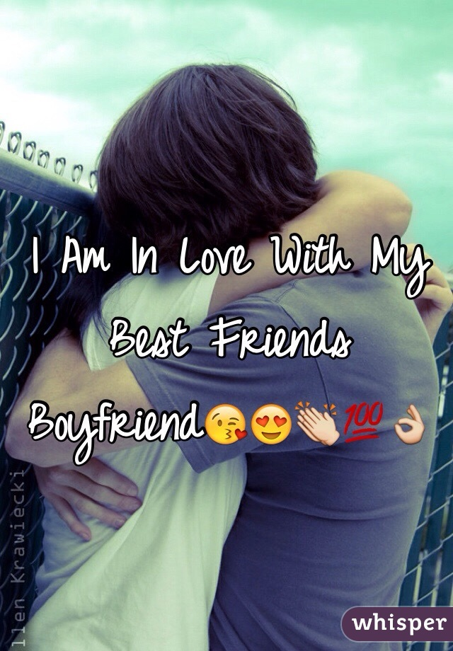 I Am In Love With My Best Friends Boyfriend😘😍👏💯👌