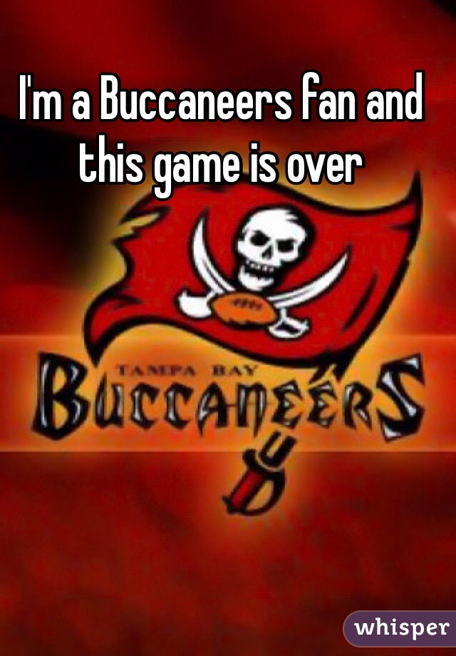 I'm a Buccaneers fan and this game is over